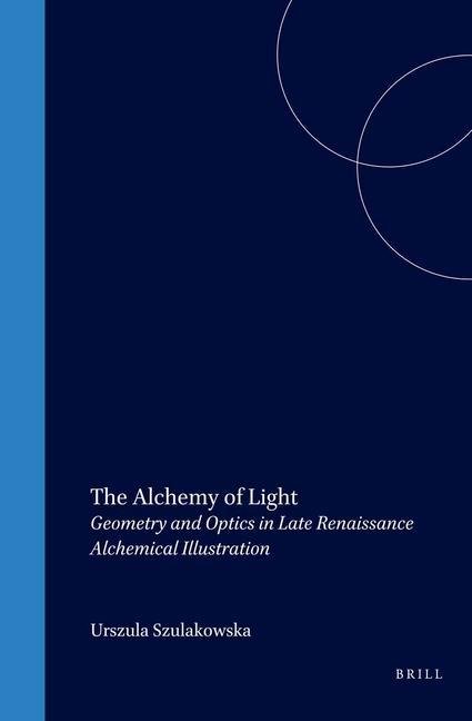 The Alchemy of Light: Geometry and Optics in Late Renaissance Alchemical Illustration als Buch (gebunden)