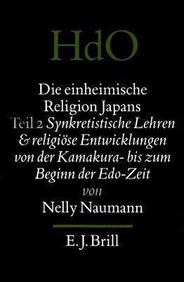 Die Einheimische Religion Japans; Teil 2: Synkretistische Lehren Und Religiose Entwicklungen Von Der Kamakura- Bis Zum Beginn Der EDO-Zeit als Buch (gebunden)