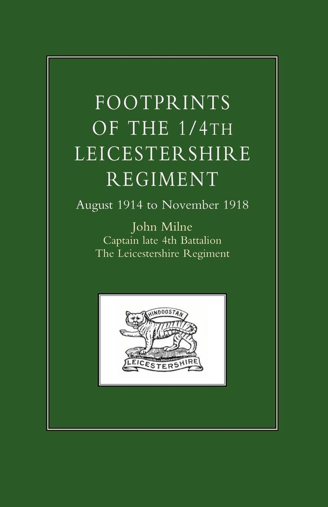 Footprints of the 1/4th Leicestershire Regiment. August 1914 to November 1918 als Taschenbuch