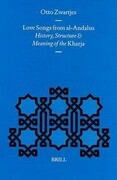 Love Songs from Al-Andalus: History, Structure and Meaning of the Kharja