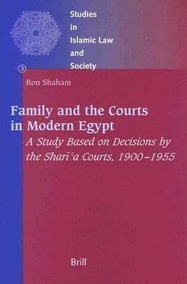 Family and the Courts in Modern Egypt: A Study Based on Decisions by the Sharī'a Courts, 1900-1955 als Buch (gebunden)