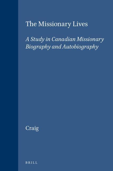 The Missionary Lives: A Study in Canadian Missionary Biography and Autobiography als Buch (gebunden)
