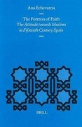 The Fortress of Faith: The Attitude Towards Muslims in Fifteenth Century Spain