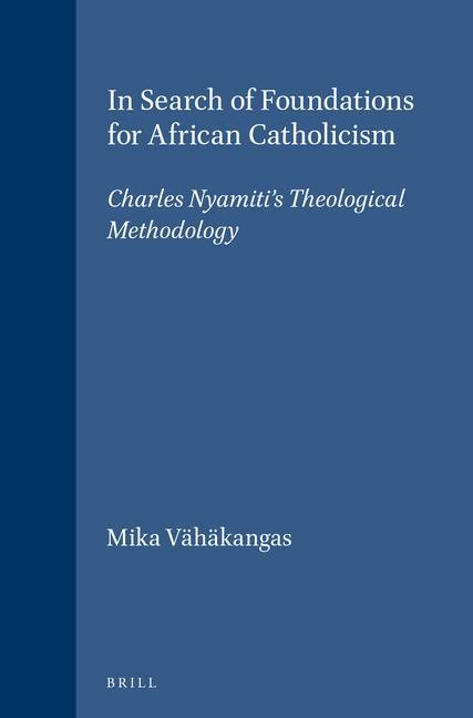 In Search of Foundations for African Catholicism: Charles Nyamiti's Theological Methodology als Buch (gebunden)