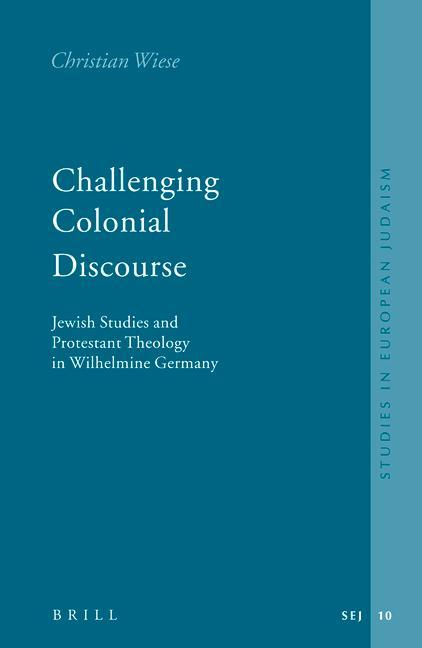 Challenging Colonial Discourse: Jewish Studies and Protestant Theology in Wilhelmine Germany als Buch (gebunden)
