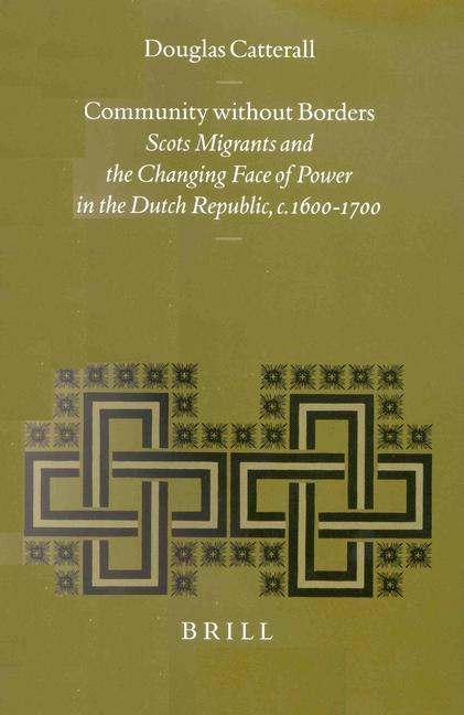 Community Without Borders: Scots Migrants and the Changing Face of Power in the Dutch Republic, C. 1600-1700 als Buch (gebunden)