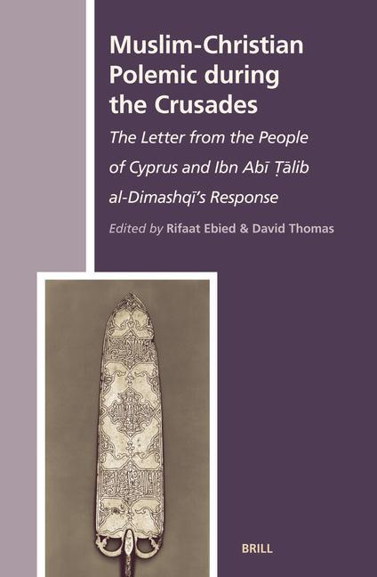 Muslim-Christian Polemic During the Crusades: The Letter from the People of Cyprus and Ibn Abī Ṭālib Al-Dimashqī's Response als Buch (gebunden)