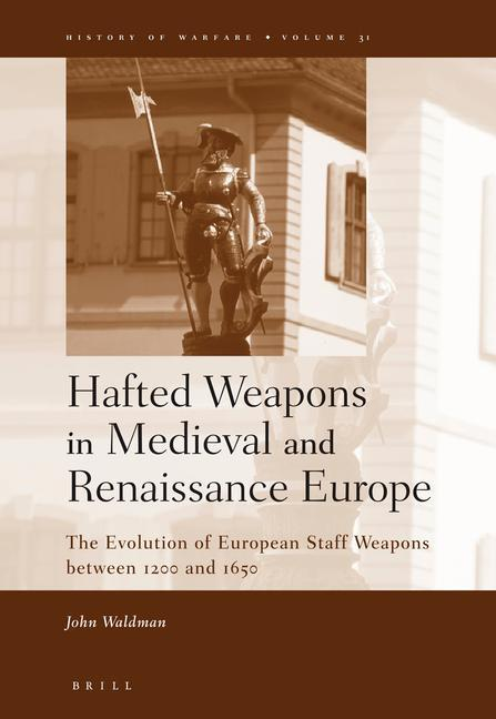 Hafted Weapons in Medieval and Renaissance Europe: The Evolution of European Staff Weapons Between 1200 and 1650 als Buch (gebunden)