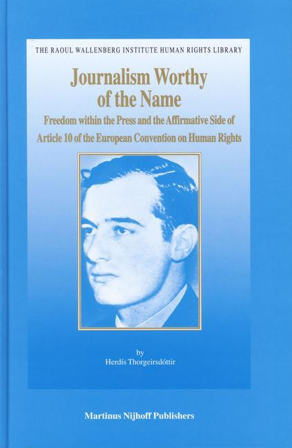 Journalism Worthy of the Name: Freedom Within the Press and the Affirmative Side of Article 10 of the European Convention on Human Rights als Buch (gebunden)