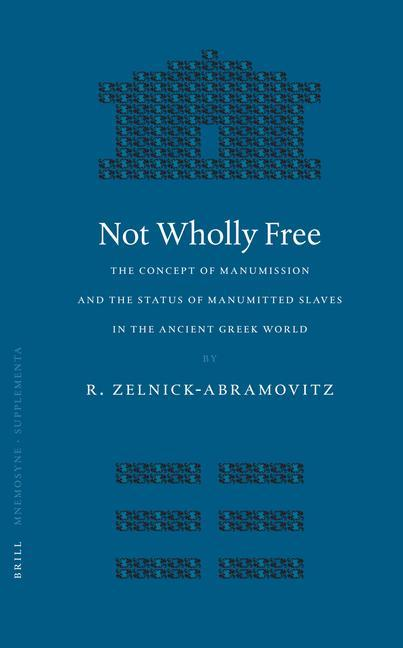 Not Wholly Free: The Concept of Manumission and the Status of Manumitted Slaves in the Ancient Greek World als Buch (gebunden)
