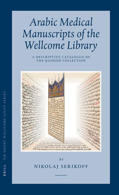 Arabic Medical Manuscripts of the Wellcome Library: A Descriptive Catalogue of the Ḥaddād Collection (Wms Arabic 401-487) [With CDROM] als Buch (gebunden)