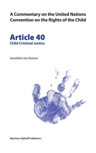 A Commentary on the United Nations Convention on the Rights of the Child, Article 40: Child Criminal Justice als Taschenbuch