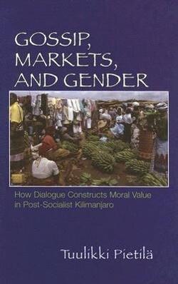 Gossip, Markets, and Gender: How Dialogue Constructs Moral Value in Post-Socialist Kilimanjaro als Buch (gebunden)