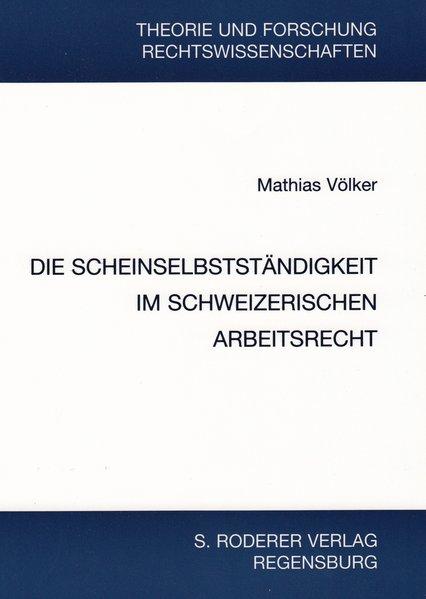 Die Scheinselbstständigkeit im schweizerischen Arbeitsrecht als Buch (kartoniert)