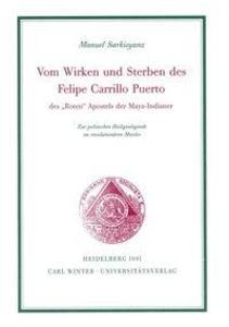 """Vom Wirken und Sterben des Felipe Carrillo Puerto des """"Roten"""" Apostel der Maya-Indianer als Buch (kartoniert)"""