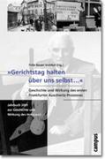 """""""Gerichtstag halten über uns selbst..."""". Geschichte und Wirkung des ersten Frankfurter Auschwitz-Pro"""