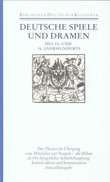 Deutsche Spiele und Dramen des 15. und 16. Jahrhunderts. ( Literatur im Zeitalter des Humanismus und der Reformation) als Buch (gebunden)