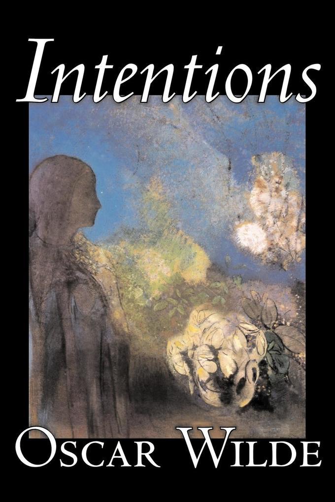 Intentions by Oscar Wilde, Literary Collections, Essays, English, Irish, Scottish, Welsh als Taschenbuch