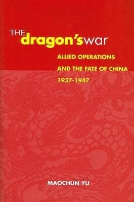 The Dragon's War: Allied Operations and the Fate of China, 1937-1947 als Buch (gebunden)
