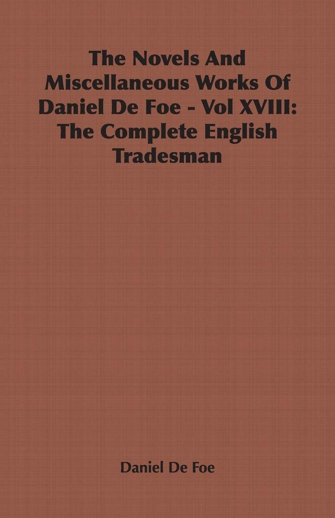 The Novels And Miscellaneous Works Of Daniel De Foe - Vol XVIII als Taschenbuch