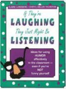 If They're Laughing, They Just Might Be Listening: Ideas for Using Humor Effectively in the Classroom, Even If You're Not Funny Yourself als Taschenbuch
