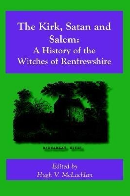 The Kirk, Satan and Salem: A History of the Witches of Renfrewshire als Buch (gebunden)
