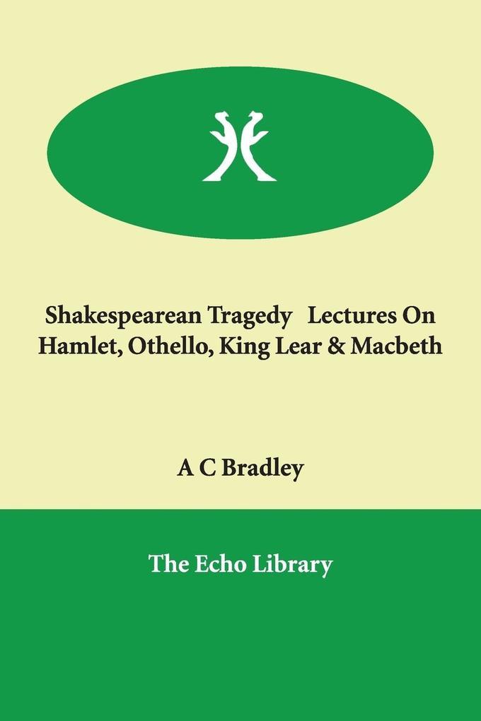 Shakespearean Tragedy Lectures on Hamlet, Othello, King Lear & Macbeth als Taschenbuch