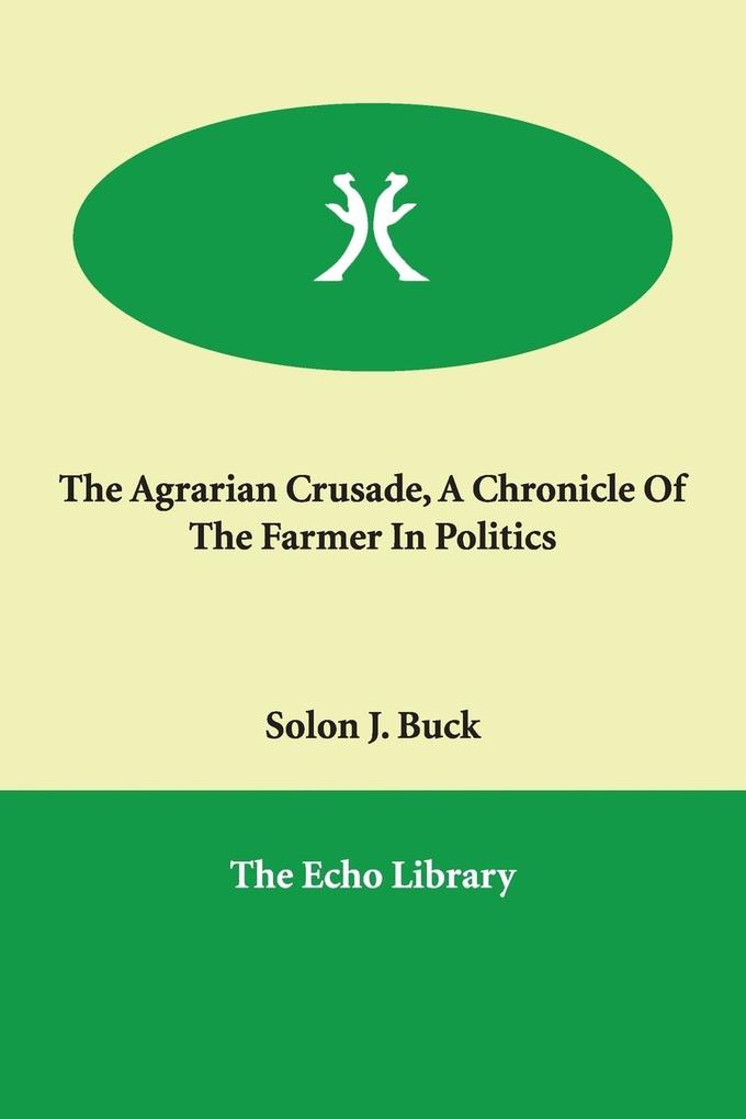 The Agrarian Crusade, A Chronicle Of The Farmer In Politics als Taschenbuch