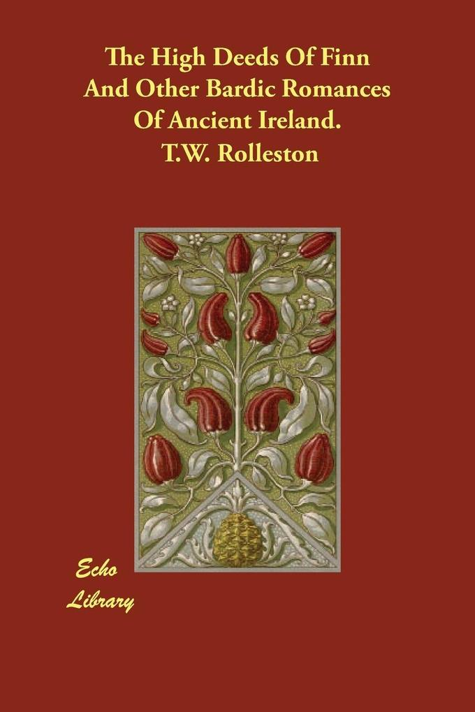 The High Deeds Of Finn And Other Bardic Romances Of Ancient Ireland. als Taschenbuch