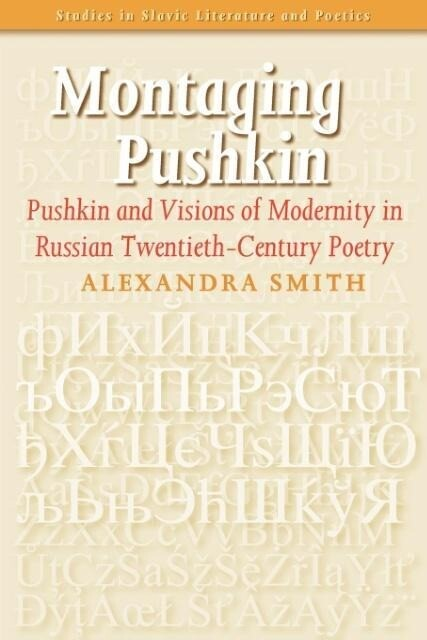 Montaging Pushkin: Pushkin and Visions of Modernity in Russian Twentieth-Century Poetry als Taschenbuch