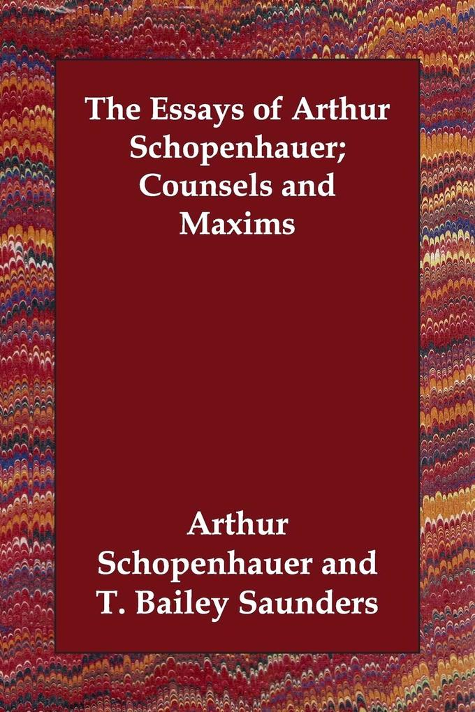The Essays of Arthur Schopenhauer; Counsels and Maxims als Taschenbuch