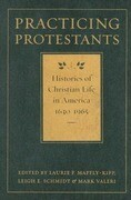 Practicing Protestants: Histories of Christian Life in America, 1630-1965