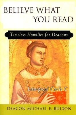 Believe What You Read: Timeless Homilies for Deacons; Liturgical Cycle C als Taschenbuch