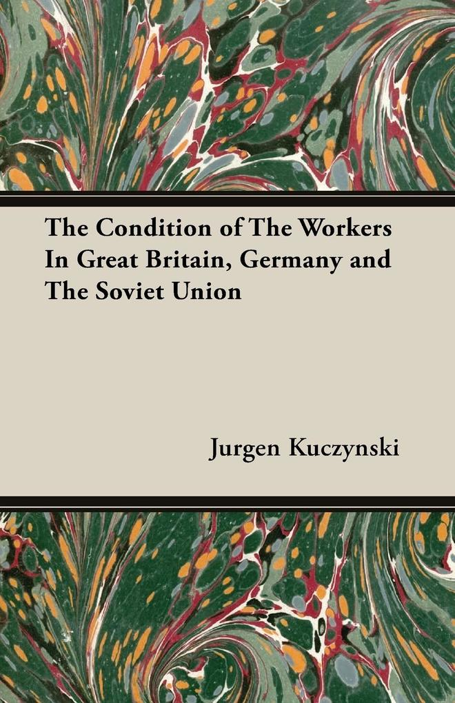 The Condition of The Workers In Great Britain, Germany and The Soviet Union als Taschenbuch
