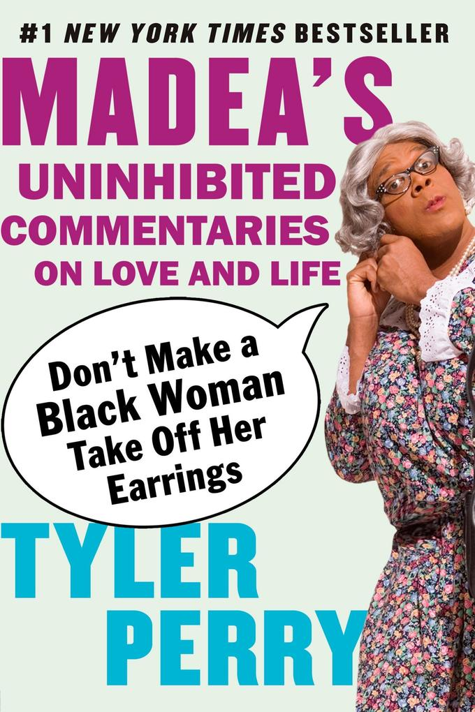 Don't Make a Black Woman Take Off Her Earrings: Madea's Uninhibited Commentaries on Love and Life als Taschenbuch