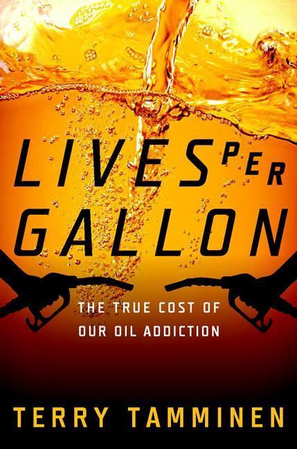 Lives Per Gallon: The True Cost of Our Oil Addiction als Buch (gebunden)
