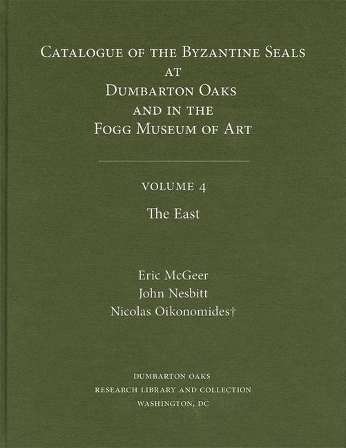 Catalogue of Byzantine Seals at Dumbarton Oaks and in the Fogg Museum of Art, 4: The East als Buch (gebunden)