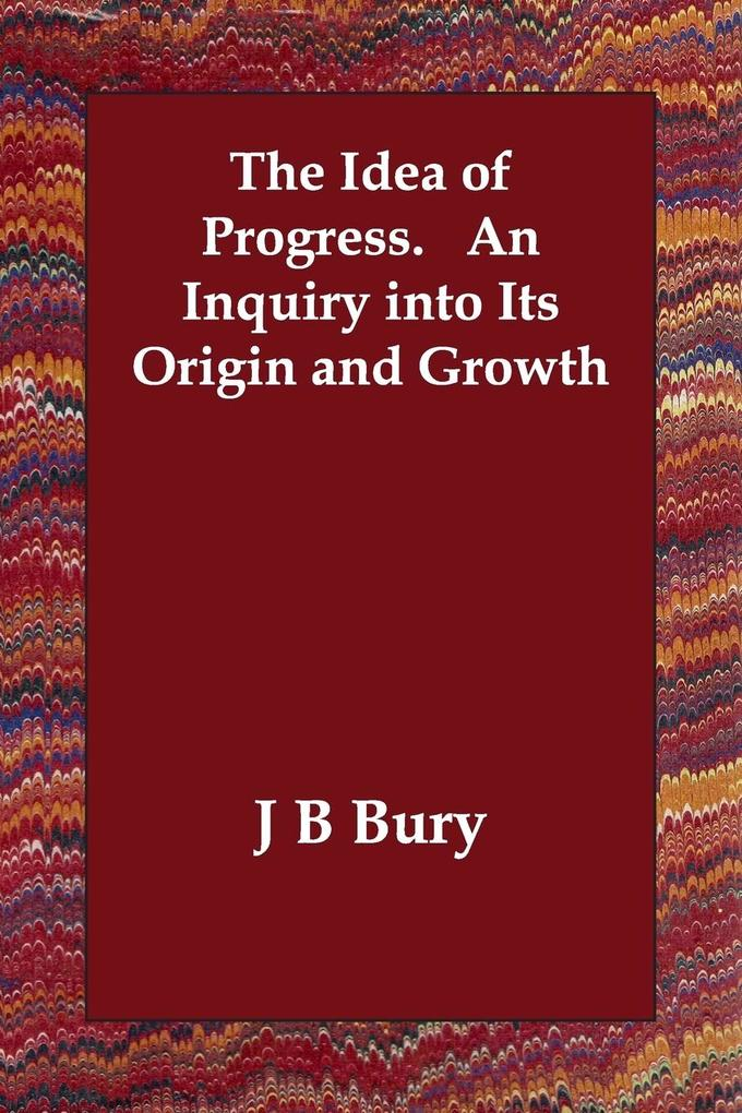 The Idea of Progress.  An Inquiry into Its Origin and Growth als Taschenbuch