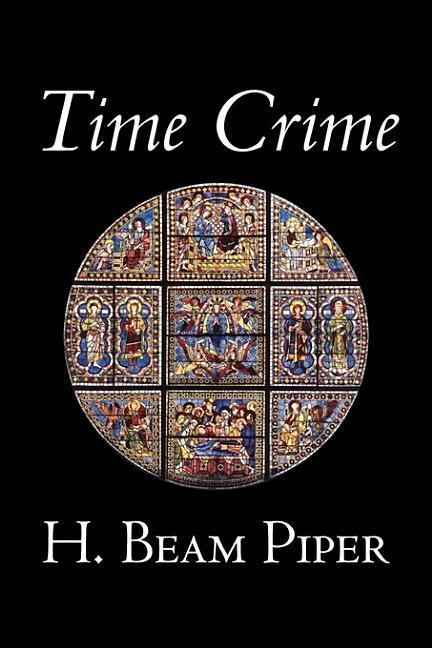 Time Crime by H. Beam Piper, Science Fiction, Adventure als Buch (gebunden)