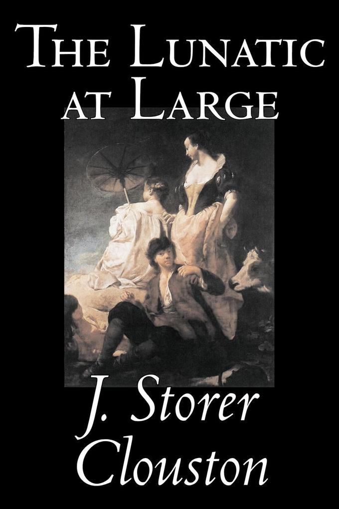 The Lunatic at Large by Joseph Storer Clouston, Fiction, Literary, Action & Adventure, Historical als Taschenbuch