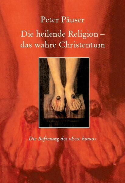 Die heilende Religion - das wahre Christentum als Buch (gebunden)