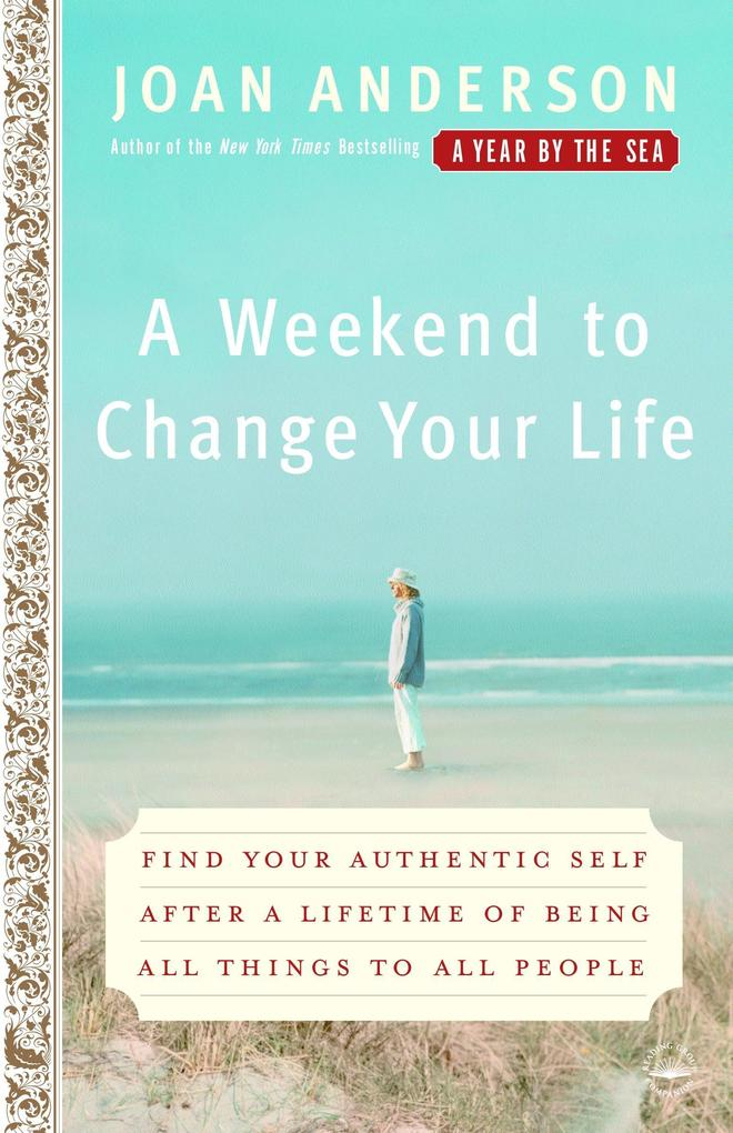 A Weekend to Change Your Life: Find Your Authentic Self After a Lifetime of Being All Things to All People als Taschenbuch