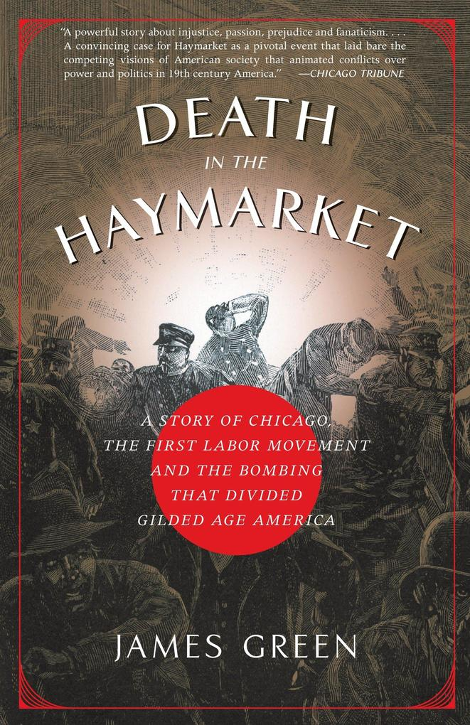 Death in the Haymarket: A Story of Chicago, the First Labor Movement and the Bombing That Divided Gilded Age America als Taschenbuch