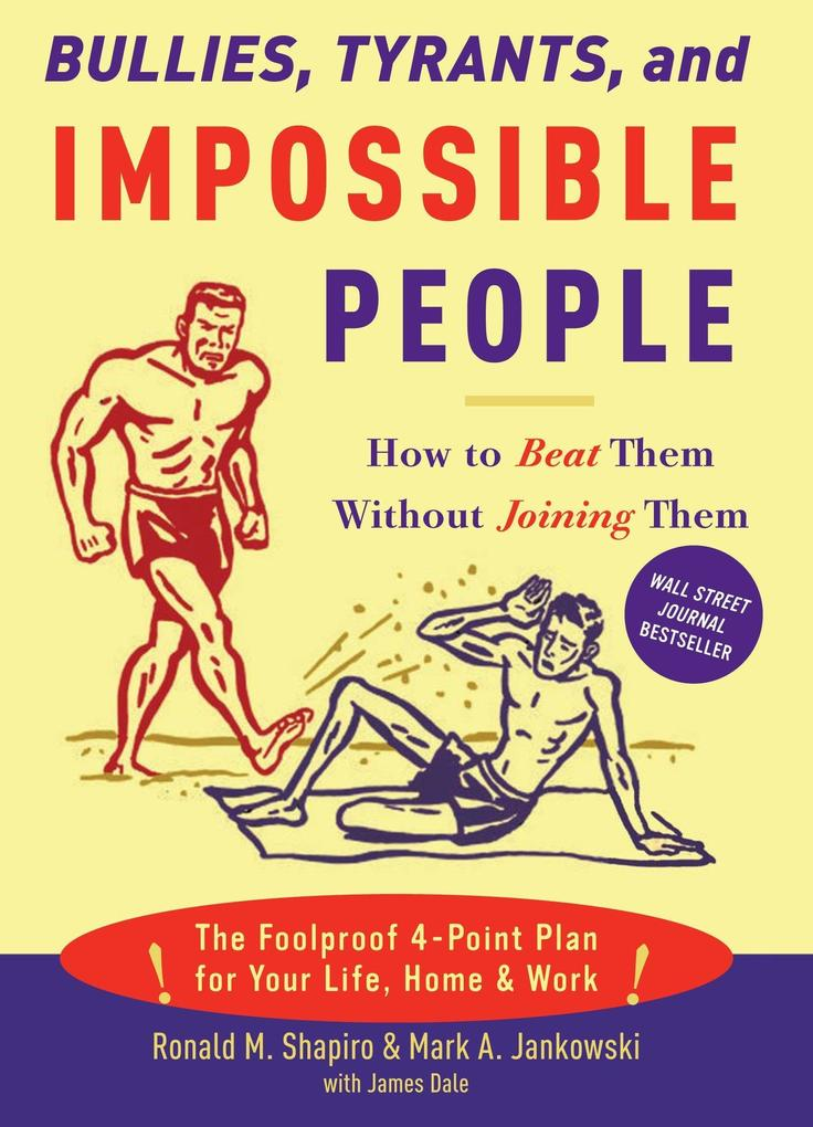 Bullies, Tyrants, and Impossible People: How to Beat Them Without Joining Them als Taschenbuch