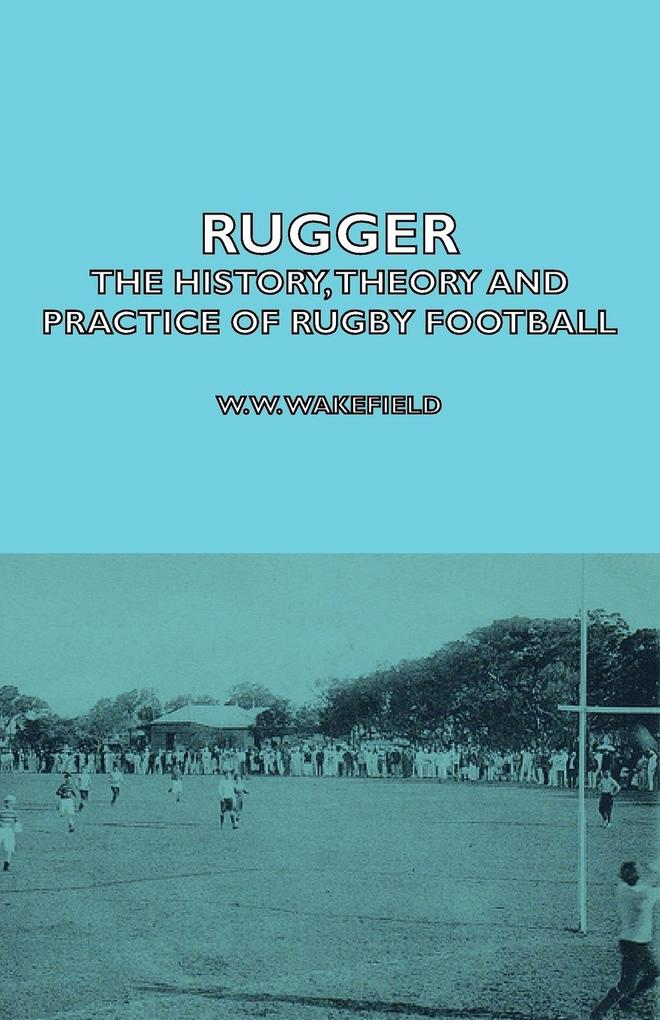 Rugger - The History, Theory and Practice of Rugby Football als Taschenbuch