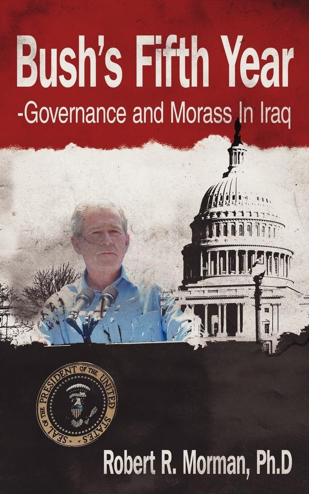 Bush's Fifth Year-Governance and Morass In Iraq als Taschenbuch