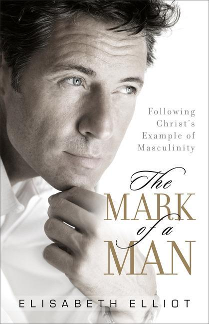 The Mark of a Man: Following Christ's Example of Masculinity als Taschenbuch