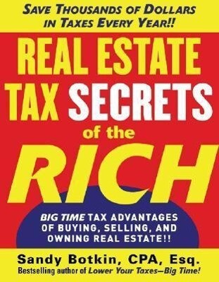 Real Estate Tax Secrets of the Rich: Big-Time Tax Advantages of Buying, Selling, and Owning Real Estate als Taschenbuch