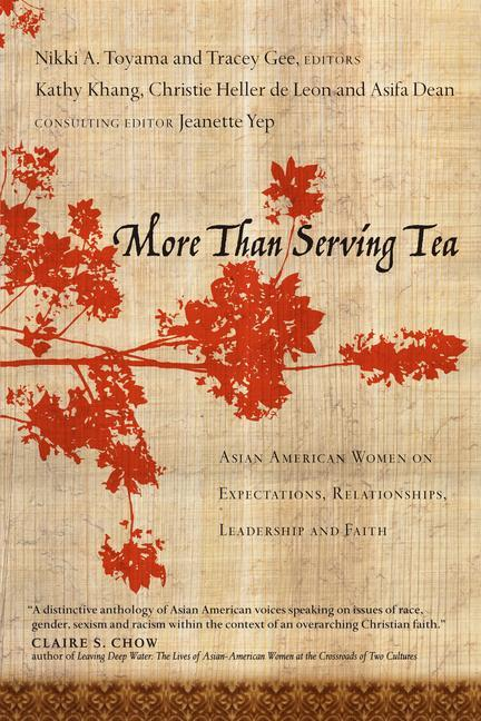 More Than Serving Tea: Asian American Women on Expectations, Relationships, Leadership and Faith als Taschenbuch