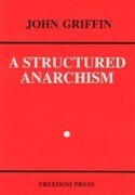 A Structured Anarchism: An Overview of Libertarian Theory and Practice